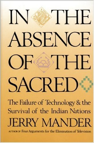 In The Absence of the Sacred (1991), by Jerry Mander